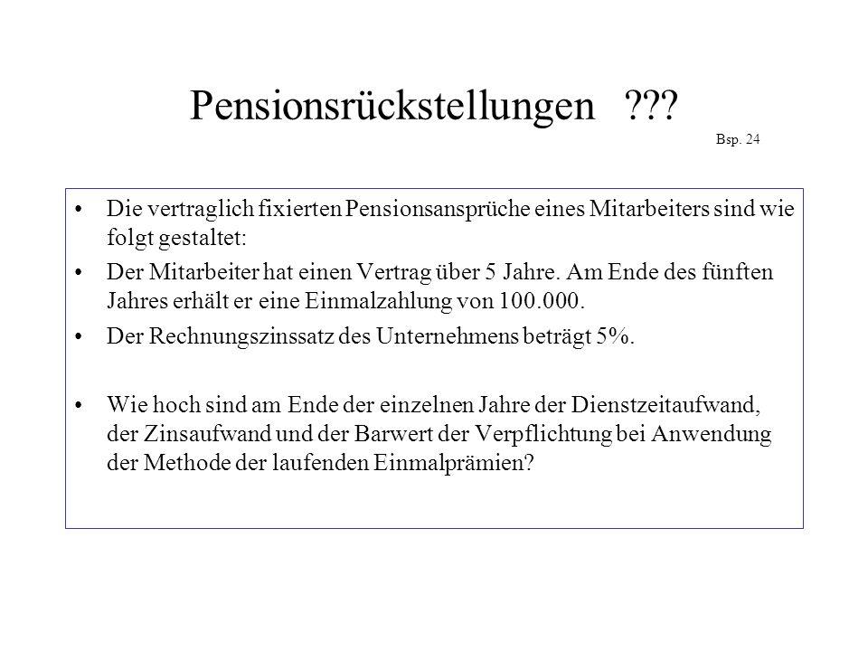 Pensionsrückstellungen??? Bsp. 24 Die vertraglich fixierten Pensionsansprüche eines Mitarbeiters sind wie folgt gestaltet: Der Mitarbeiter hat einen V