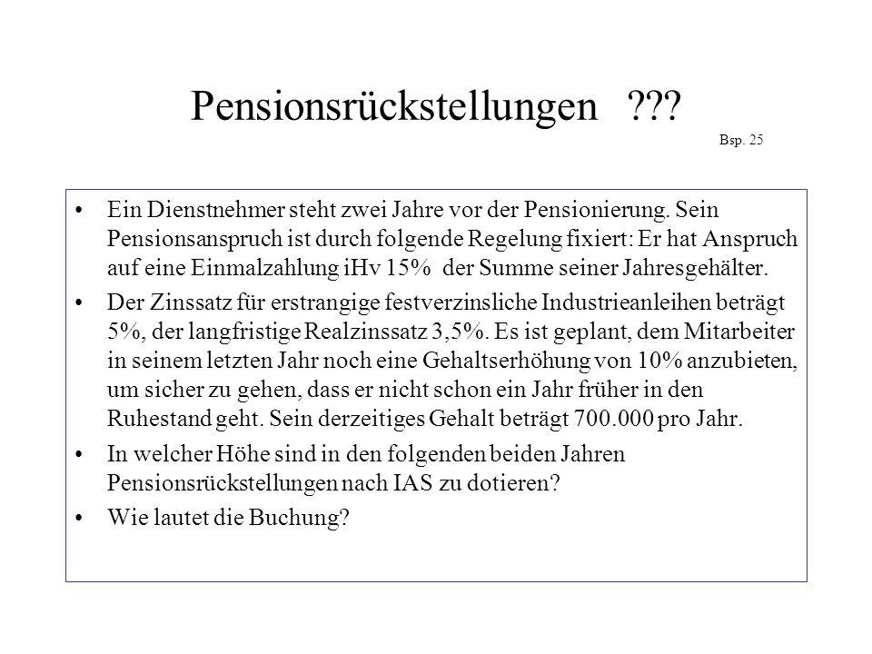 Pensionsrückstellungen??? Bsp. 25 Ein Dienstnehmer steht zwei Jahre vor der Pensionierung. Sein Pensionsanspruch ist durch folgende Regelung fixiert: