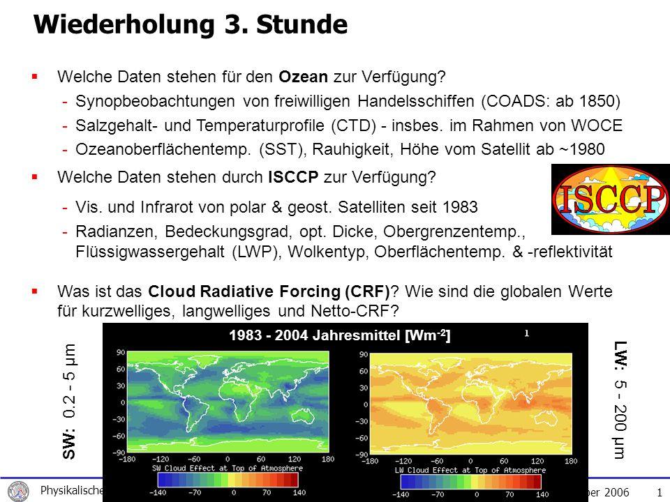 7.November 2006 Physikalische Klimatologie, Susanne Crewell, WS 2006/2007 1 Wiederholung 3.