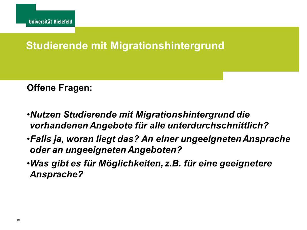 16 Studierende mit Migrationshintergrund Offene Fragen: Nutzen Studierende mit Migrationshintergrund die vorhandenen Angebote für alle unterdurchschnittlich.