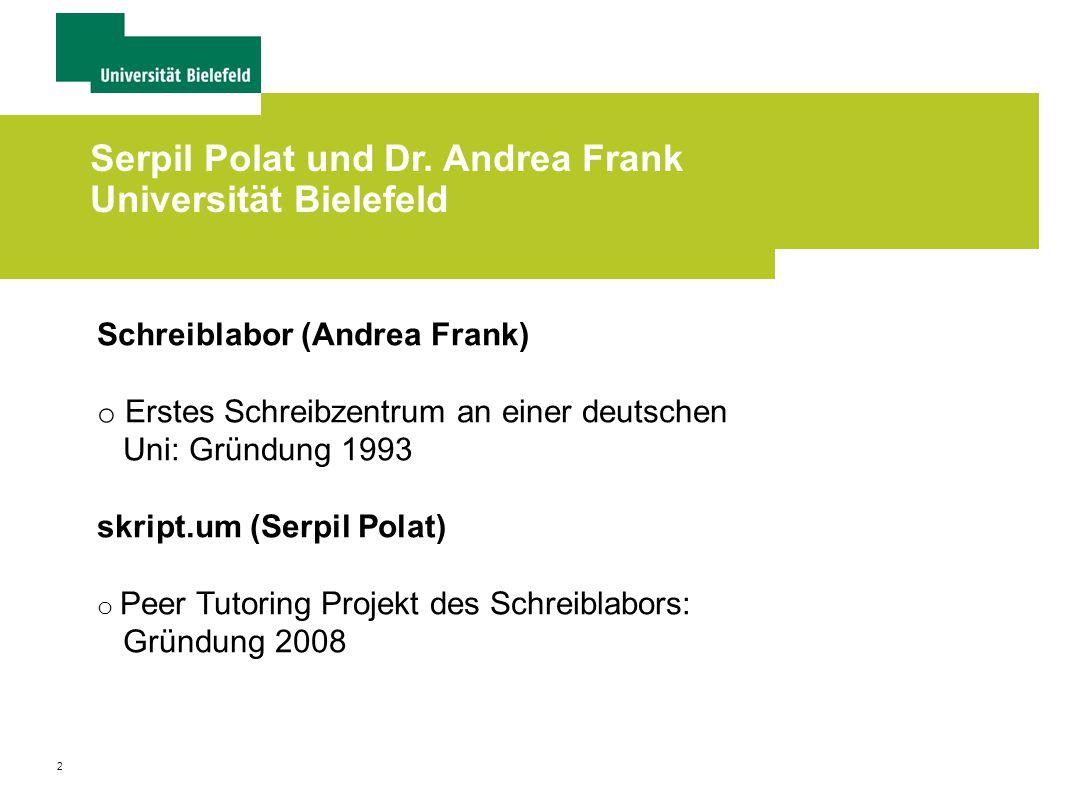 2 Serpil Polat und Dr. Andrea Frank Universität Bielefeld Schreiblabor (Andrea Frank) o Erstes Schreibzentrum an einer deutschen Uni: Gründung 1993 sk