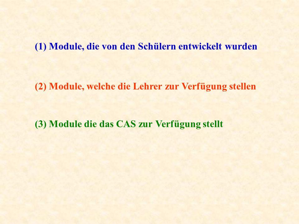 (1) Module, die von den Schülern entwickelt wurden (2) Module, welche die Lehrer zur Verfügung stellen (3) Module die das CAS zur Verfügung stellt