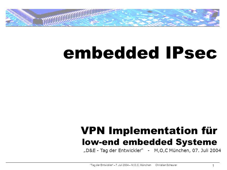 """embedded IPsec VPN Implementation für low-end embedded Systeme """"Tag der Entwickler"""" – 7. Juli 2004 – M,O,C, München Christian Scheurer 1 """"D&E - Tag de"""