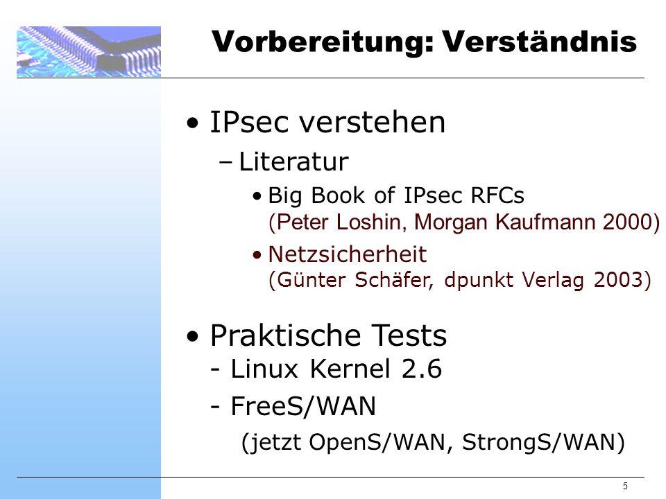 5 Vorbereitung: Verständnis IPsec verstehen –Literatur Big Book of IPsec RFCs ( Peter Loshin, Morgan Kaufmann 2000) Netzsicherheit (Günter Schäfer, dp