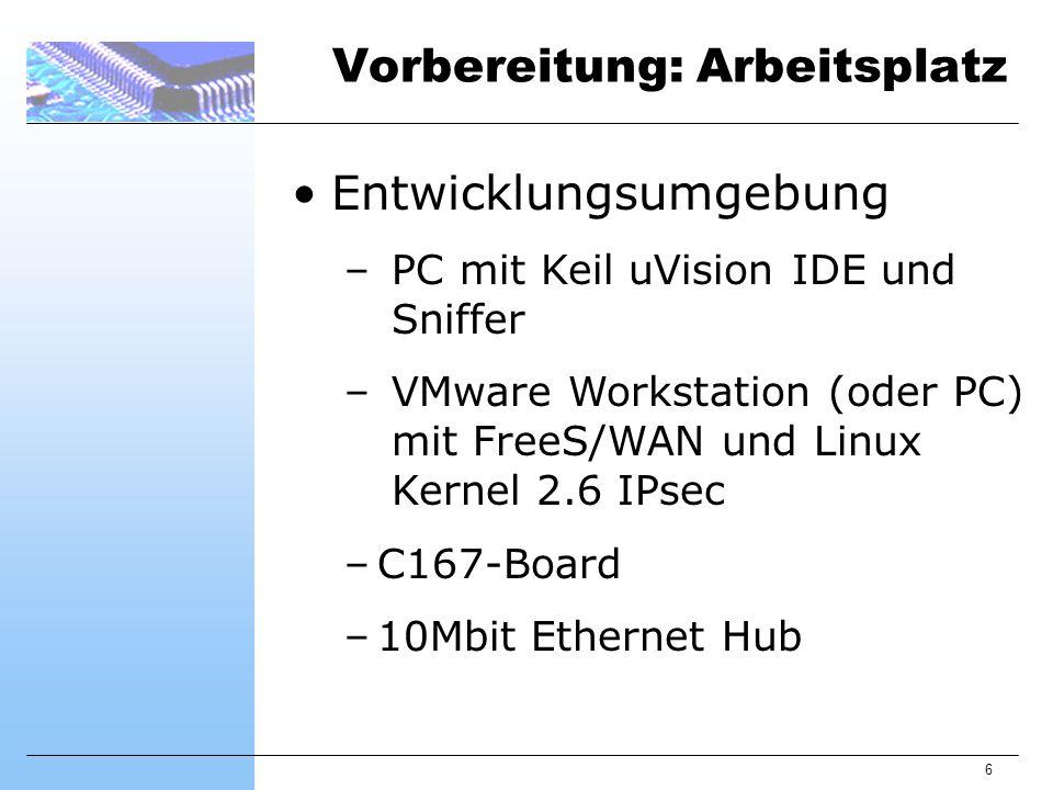 6 Vorbereitung: Arbeitsplatz Entwicklungsumgebung – PC mit Keil uVision IDE und Sniffer – VMware Workstation (oder PC) mit FreeS/WAN und Linux Kernel