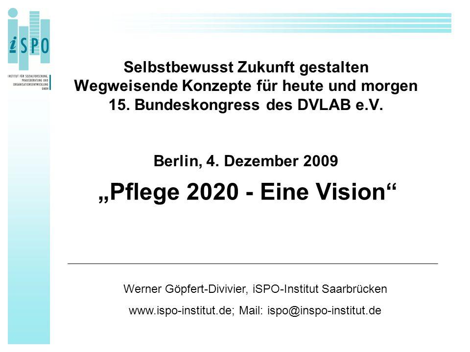 """Selbstbewusst Zukunft gestalten Wegweisende Konzepte für heute und morgen 15. Bundeskongress des DVLAB e.V. Berlin, 4. Dezember 2009 """"Pflege 2020 - Ei"""