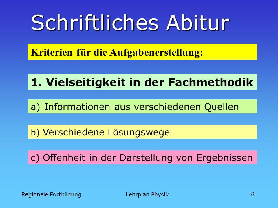 Regionale FortbildungLehrplan Physik6 Schriftliches Abitur a)Informationen aus verschiedenen Quellen b) Verschiedene Lösungswege 1.