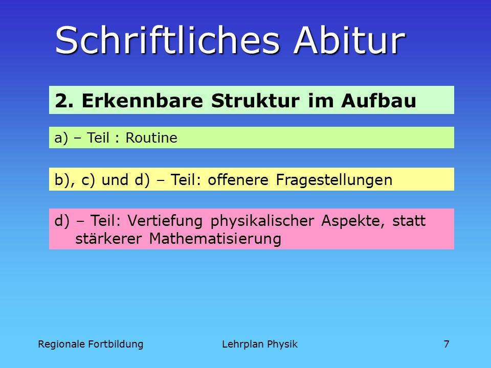 Regionale FortbildungLehrplan Physik7 Schriftliches Abitur a) – Teil : Routine b), c) und d) – Teil: offenere Fragestellungen 2.