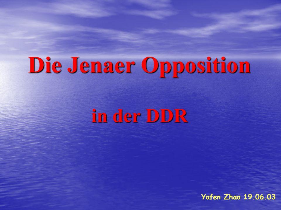 Die Jenaer Opposition in der DDR Yafen Zhao 19.06.03
