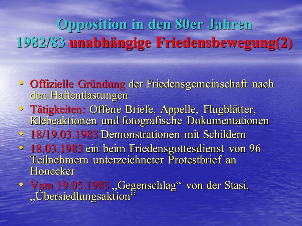 Opposition in den 80er Jahren 1982/83 unabhängige Friedensbewegung(1) Eine außerhalb kirchlicher Räume unabhängig agierende politische Basisgruppe ohn