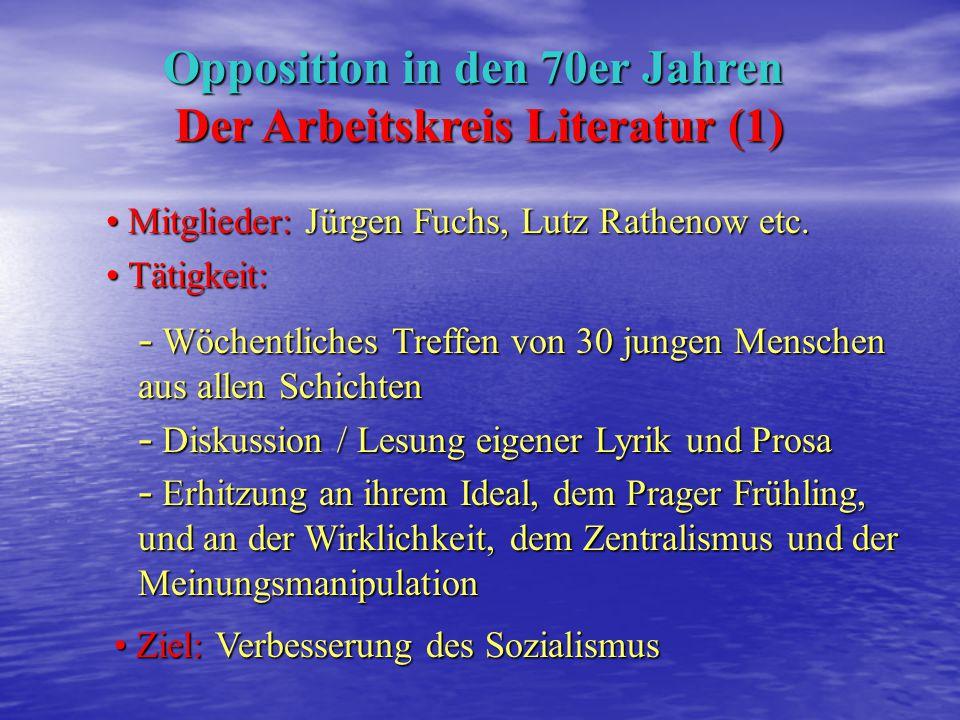 Opposition in den 70er Jahren Der Arbeitskreis Literatur (1) Mitglieder: Jürgen Fuchs, Lutz Rathenow etc.