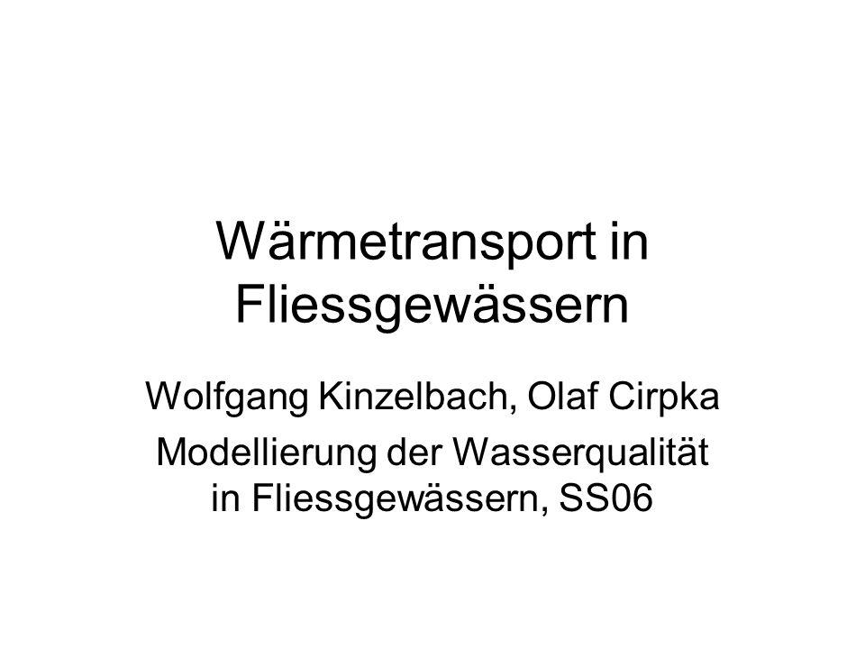 Wärmetransport in Fliessgewässern Wolfgang Kinzelbach, Olaf Cirpka Modellierung der Wasserqualität in Fliessgewässern, SS06
