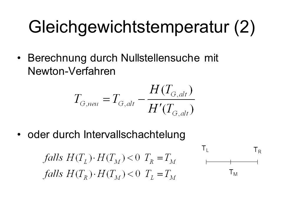 Gleichgewichtstemperatur (2) Berechnung durch Nullstellensuche mit Newton-Verfahren oder durch Intervallschachtelung TLTL TRTR TMTM