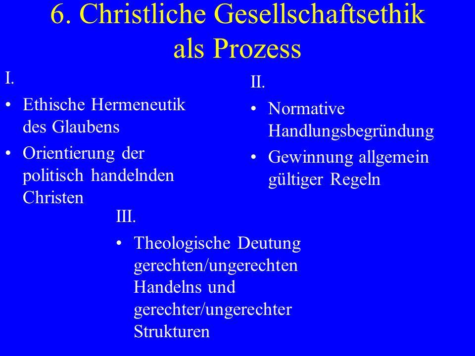 6. Christliche Gesellschaftsethik als Prozess I. Ethische Hermeneutik des Glaubens Orientierung der politisch handelnden Christen II. Normative Handlu