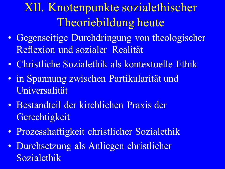 XII. Knotenpunkte sozialethischer Theoriebildung heute Gegenseitige Durchdringung von theologischer Reflexion und sozialer Realität Christliche Sozial