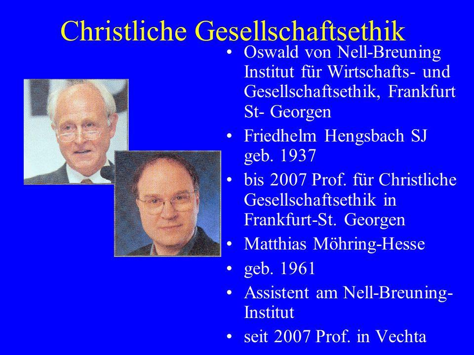 Christliche Gesellschaftsethik Oswald von Nell-Breuning Institut für Wirtschafts- und Gesellschaftsethik, Frankfurt St- Georgen Friedhelm Hengsbach SJ geb.