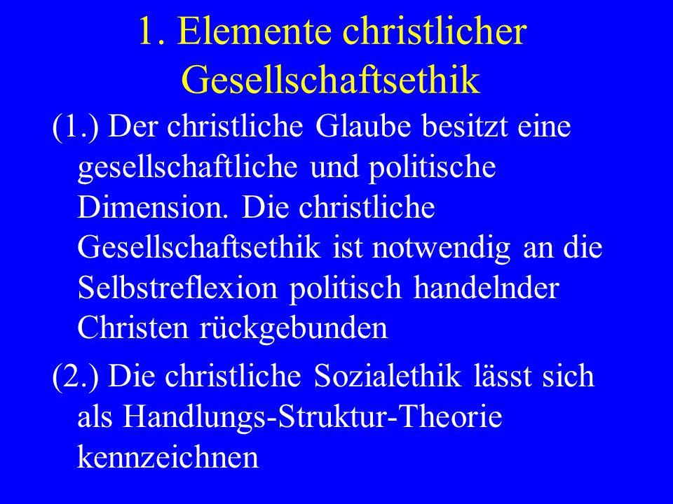 1. Elemente christlicher Gesellschaftsethik (1.) Der christliche Glaube besitzt eine gesellschaftliche und politische Dimension. Die christliche Gesel