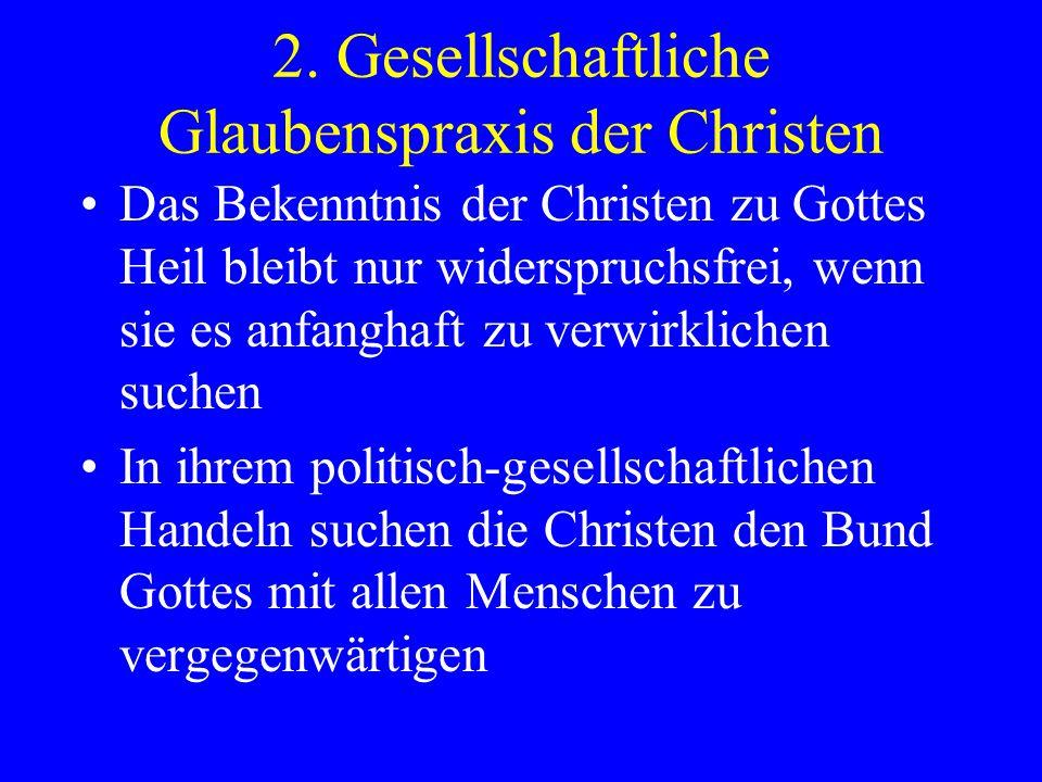 2. Gesellschaftliche Glaubenspraxis der Christen Das Bekenntnis der Christen zu Gottes Heil bleibt nur widerspruchsfrei, wenn sie es anfanghaft zu ver