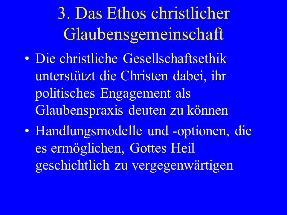 3. Das Ethos christlicher Glaubensgemeinschaft Die christliche Gesellschaftsethik unterstützt die Christen dabei, ihr politisches Engagement als Glaub