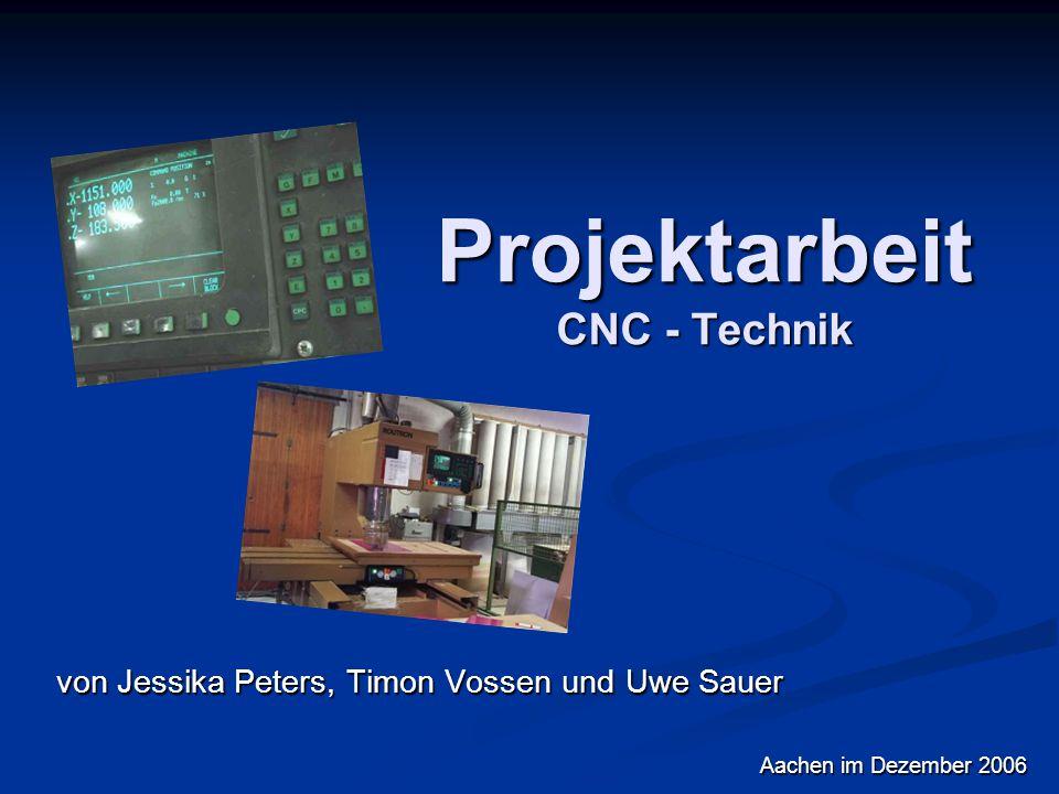 Projektarbeit CNC - Technik von Jessika Peters, Timon Vossen und Uwe Sauer Aachen im Dezember 2006