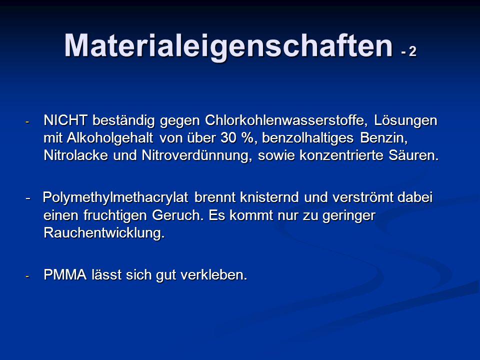 Materialeigenschaften - 2 - NICHT beständig gegen Chlorkohlenwasserstoffe, Lösungen mit Alkoholgehalt von über 30 %, benzolhaltiges Benzin, Nitrolacke