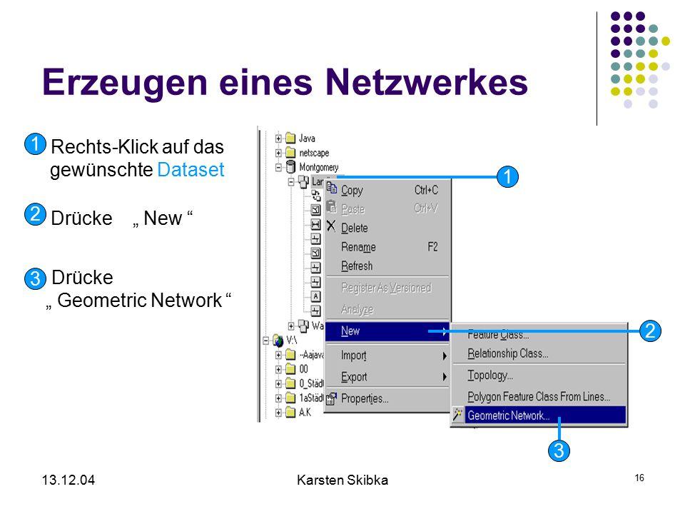 """13.12.04Karsten Skibka 16 Erzeugen eines Netzwerkes Rechts-Klick auf das gewünschte Dataset 1 Drücke """" New """" 2 Drücke """" Geometric Network """" 3 1 2 3"""