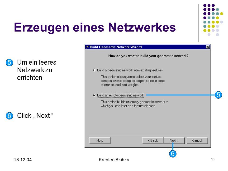"""13.12.04Karsten Skibka 18 Erzeugen eines Netzwerkes 6 5 6 5 Um ein leeres Netzwerk zu errichten Click """" Next """""""