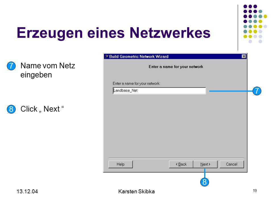 """13.12.04Karsten Skibka 19 Erzeugen eines Netzwerkes 8 7 8 7 Name vom Netz eingeben Click """" Next """""""