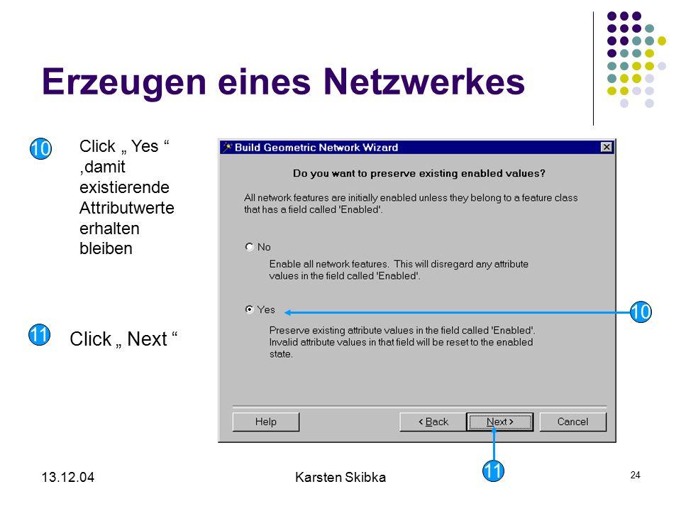 """13.12.04Karsten Skibka 24 Erzeugen eines Netzwerkes 10 11 Click """" Yes """",damit existierende Attributwerte erhalten bleiben Click """" Next """" 10 11"""