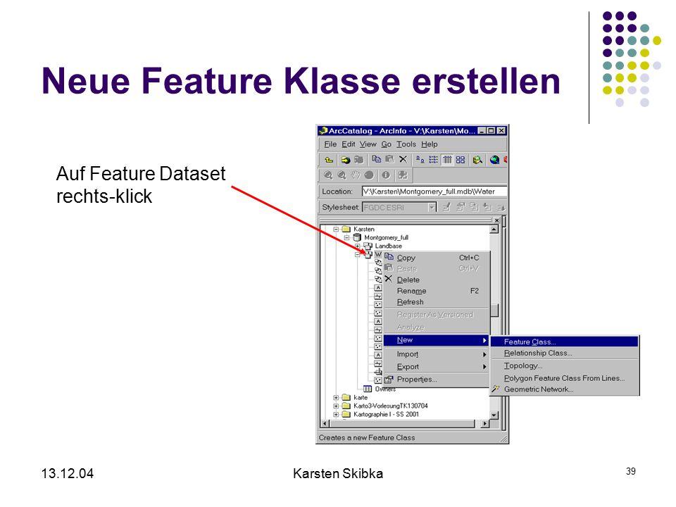 13.12.04Karsten Skibka 39 Neue Feature Klasse erstellen Auf Feature Dataset rechts-klick