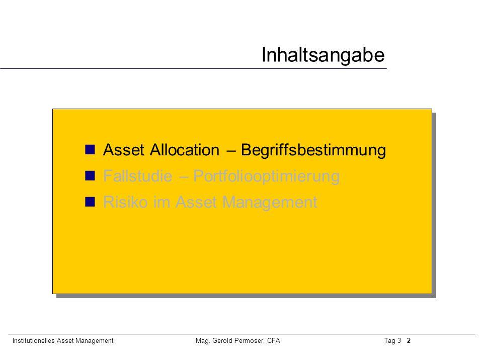 Tag 3 2Institutionelles Asset ManagementMag. Gerold Permoser, CFA Inhaltsangabe Asset Allocation – Begriffsbestimmung Fallstudie – Portfoliooptimierun