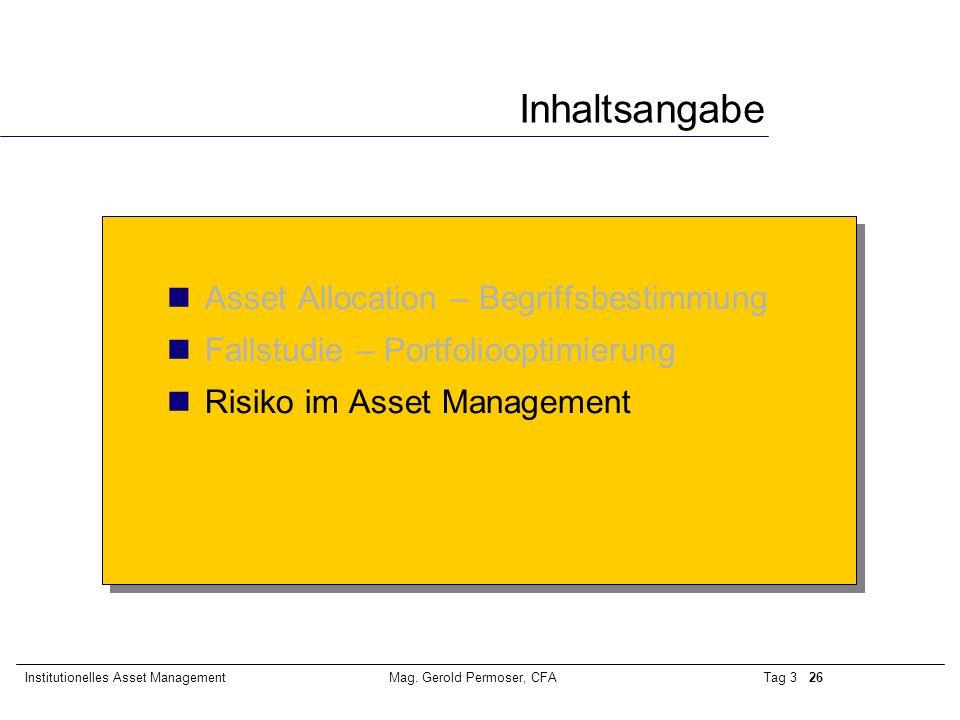 Tag 3 26Institutionelles Asset ManagementMag. Gerold Permoser, CFA Inhaltsangabe Asset Allocation – Begriffsbestimmung Fallstudie – Portfoliooptimieru