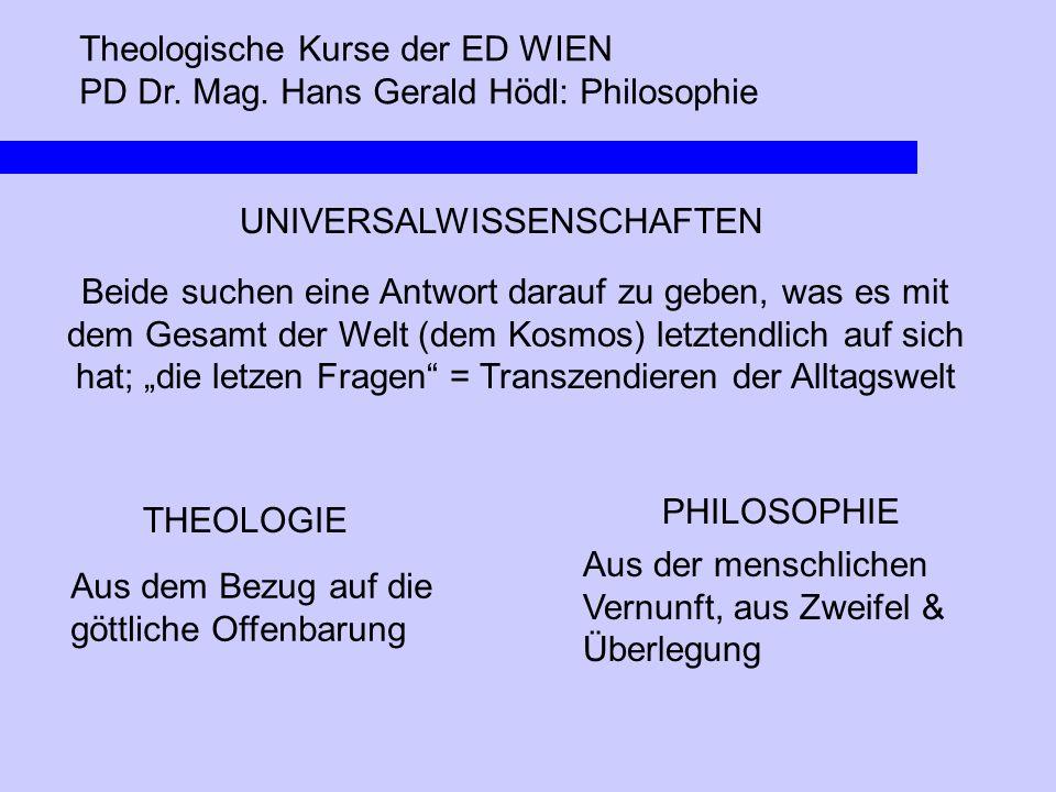 Theologische Kurse der ED WIEN PD Dr. Mag. Hans Gerald Hödl: Philosophie UNIVERSALWISSENSCHAFTEN THEOLOGIE PHILOSOPHIE Beide suchen eine Antwort darau