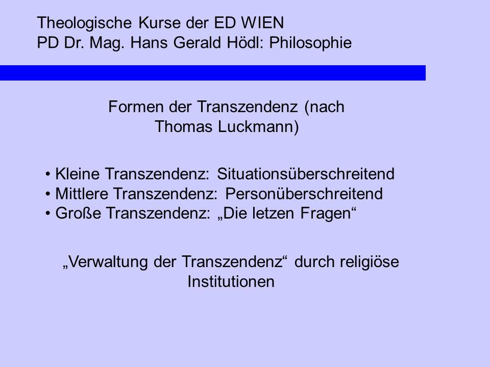 Theologische Kurse der ED WIEN PD Dr. Mag. Hans Gerald Hödl: Philosophie Formen der Transzendenz (nach Thomas Luckmann) Kleine Transzendenz: Situation