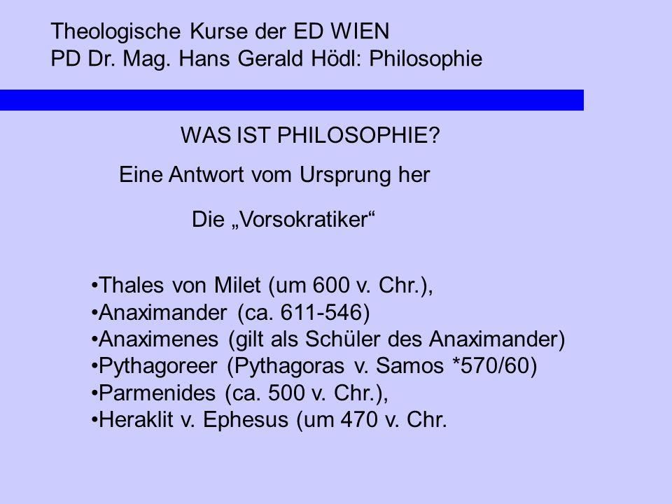 """Theologische Kurse der ED WIEN PD Dr. Mag. Hans Gerald Hödl: Philosophie WAS IST PHILOSOPHIE? Eine Antwort vom Ursprung her Die """"Vorsokratiker"""" Thales"""