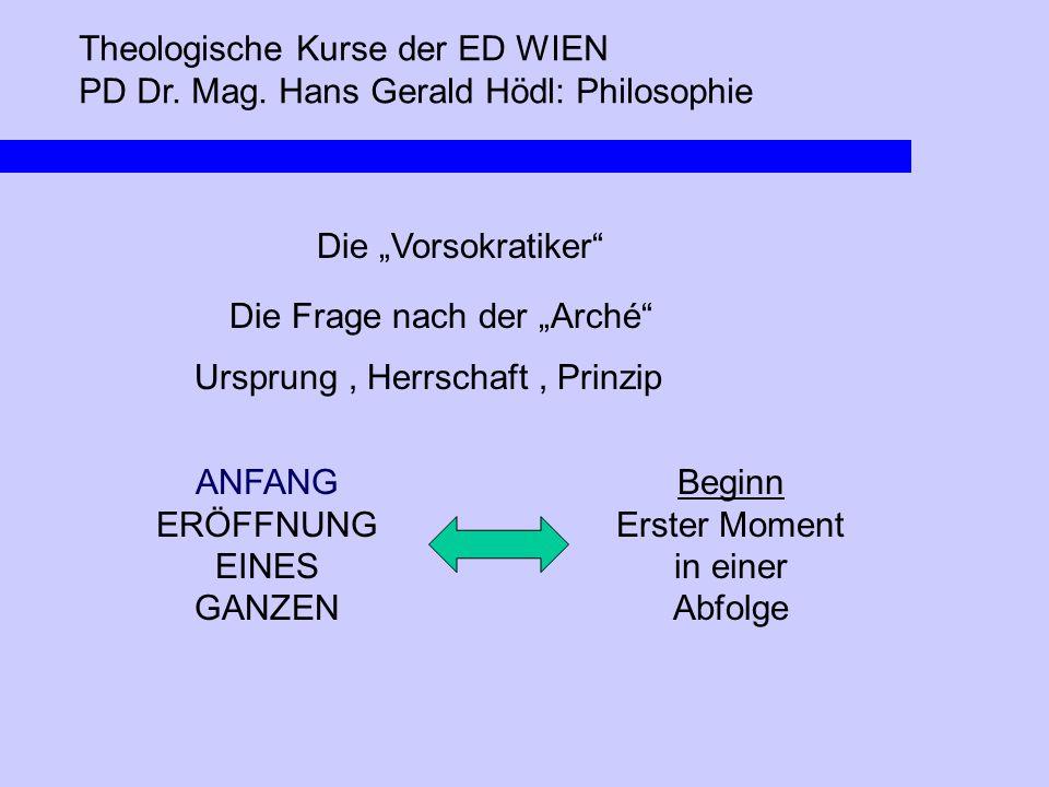 """Theologische Kurse der ED WIEN PD Dr. Mag. Hans Gerald Hödl: Philosophie Die """"Vorsokratiker"""" Die Frage nach der """"Arché"""" Ursprung, Herrschaft, Prinzip"""