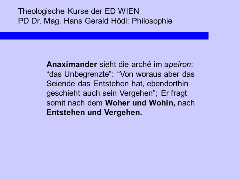 """Theologische Kurse der ED WIEN PD Dr. Mag. Hans Gerald Hödl: Philosophie Anaximander sieht die arché im apeiron: """"das Unbegrenzte"""": """"Von woraus aber d"""