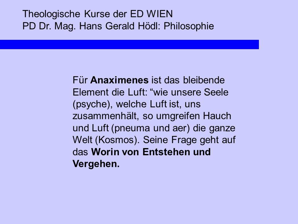 """Theologische Kurse der ED WIEN PD Dr. Mag. Hans Gerald Hödl: Philosophie Für Anaximenes ist das bleibende Element die Luft: """"wie unsere Seele (psyche)"""