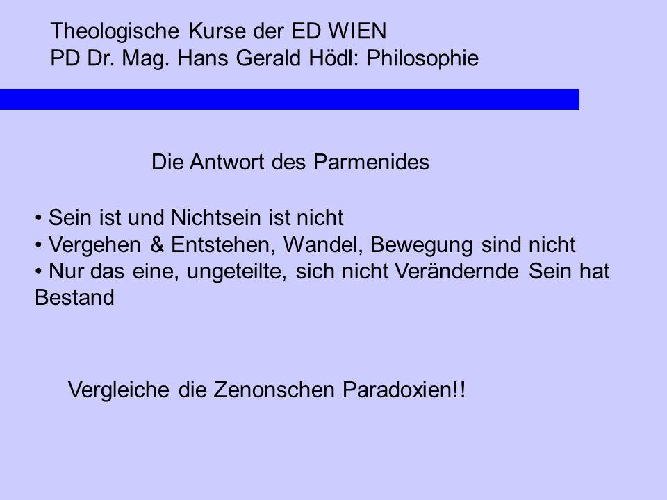 Theologische Kurse der ED WIEN PD Dr. Mag. Hans Gerald Hödl: Philosophie Die Antwort des Parmenides Sein ist und Nichtsein ist nicht Vergehen & Entste