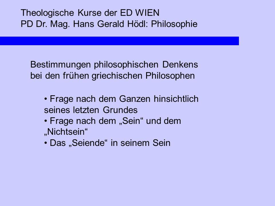 Theologische Kurse der ED WIEN PD Dr. Mag. Hans Gerald Hödl: Philosophie Bestimmungen philosophischen Denkens bei den frühen griechischen Philosophen