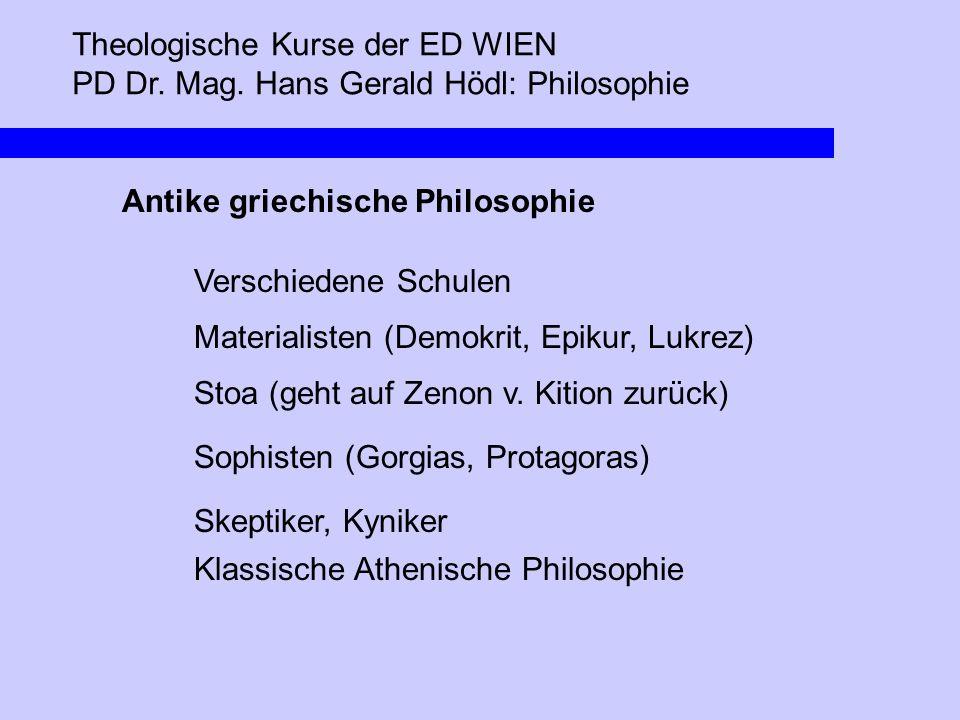 Theologische Kurse der ED WIEN PD Dr. Mag. Hans Gerald Hödl: Philosophie Antike griechische Philosophie Verschiedene Schulen Materialisten (Demokrit,