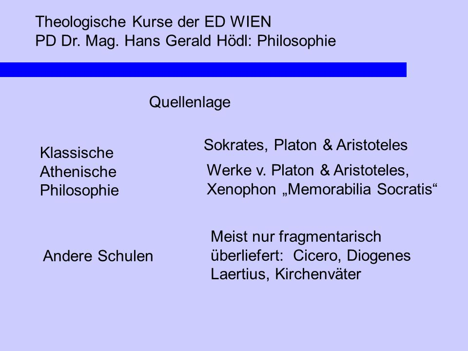 Theologische Kurse der ED WIEN PD Dr. Mag. Hans Gerald Hödl: Philosophie Klassische Athenische Philosophie Quellenlage Sokrates, Platon & Aristoteles