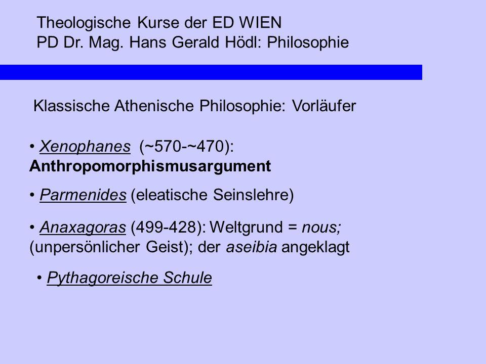 Theologische Kurse der ED WIEN PD Dr. Mag. Hans Gerald Hödl: Philosophie Klassische Athenische Philosophie: Vorläufer Xenophanes (~570-~470): Anthropo