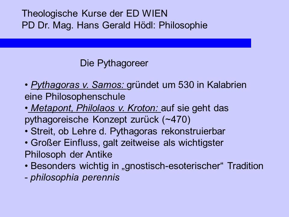 Theologische Kurse der ED WIEN PD Dr. Mag. Hans Gerald Hödl: Philosophie Die Pythagoreer Pythagoras v. Samos: gründet um 530 in Kalabrien eine Philoso