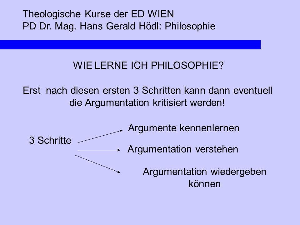 Theologische Kurse der ED WIEN PD Dr. Mag. Hans Gerald Hödl: Philosophie WIE LERNE ICH PHILOSOPHIE? Erst nach diesen ersten 3 Schritten kann dann even