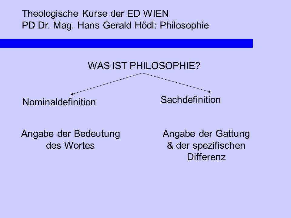 Theologische Kurse der ED WIEN PD Dr. Mag. Hans Gerald Hödl: Philosophie WAS IST PHILOSOPHIE? Nominaldefinition Sachdefinition Angabe der Bedeutung de