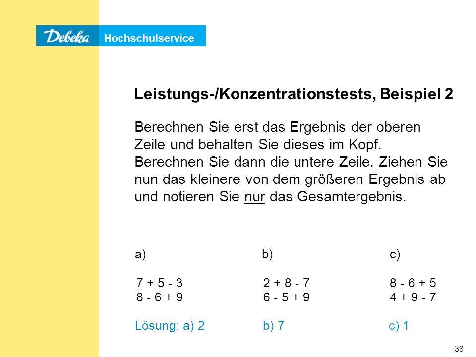 Hochschulservice 38 Leistungs-/Konzentrationstests, Beispiel 2 Berechnen Sie erst das Ergebnis der oberen Zeile und behalten Sie dieses im Kopf.