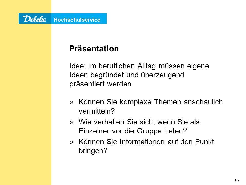 Hochschulservice 67 Präsentation Idee: Im beruflichen Alltag müssen eigene Ideen begründet und überzeugend präsentiert werden.
