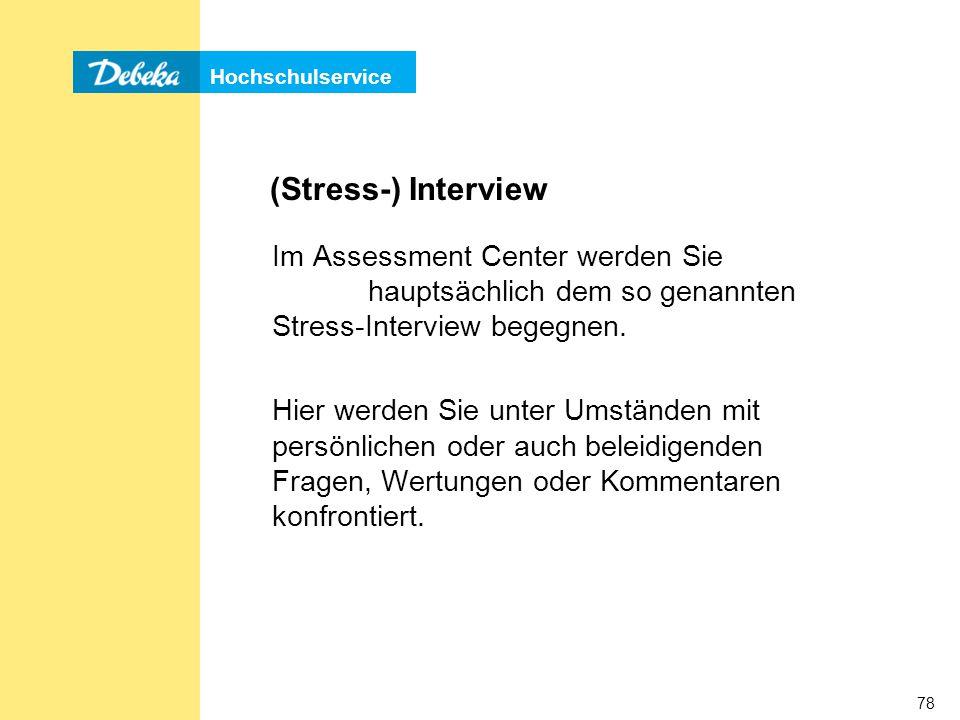 Hochschulservice 78 (Stress-) Interview Im Assessment Center werden Sie hauptsächlich dem so genannten Stress-Interview begegnen.