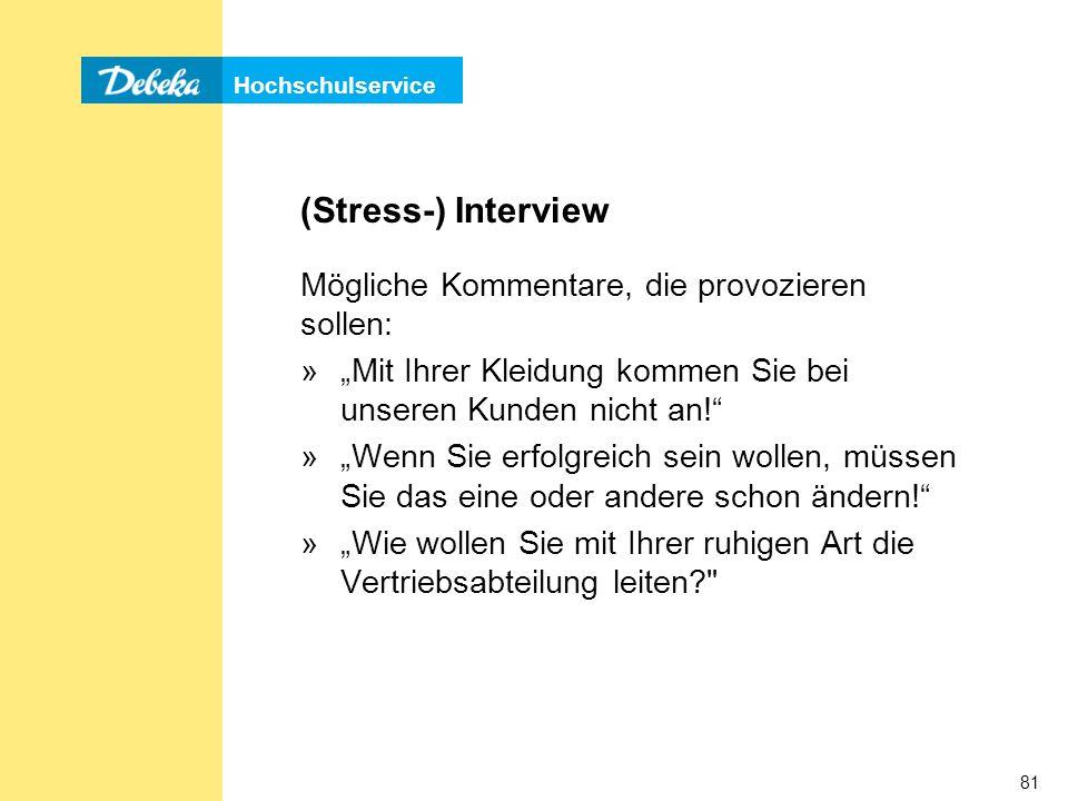 """Hochschulservice 81 (Stress-) Interview Mögliche Kommentare, die provozieren sollen: »""""Mit Ihrer Kleidung kommen Sie bei unseren Kunden nicht an! »""""Wenn Sie erfolgreich sein wollen, müssen Sie das eine oder andere schon ändern! »""""Wie wollen Sie mit Ihrer ruhigen Art die Vertriebsabteilung leiten?"""